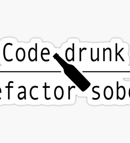 Code drunk, refactor sober Sticker