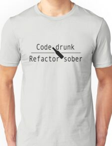 Code drunk, refactor sober Unisex T-Shirt