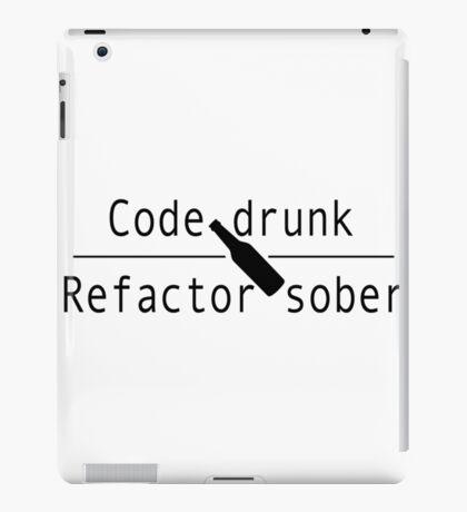 Code drunk, refactor sober iPad Case/Skin