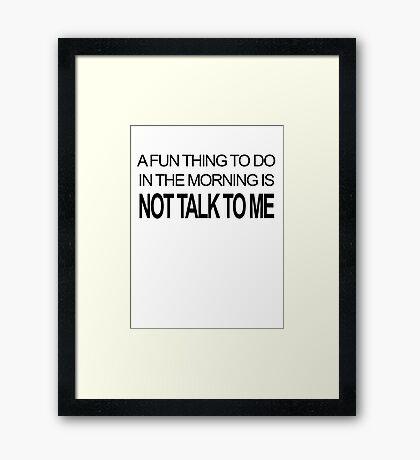 Don't talk to me Framed Print