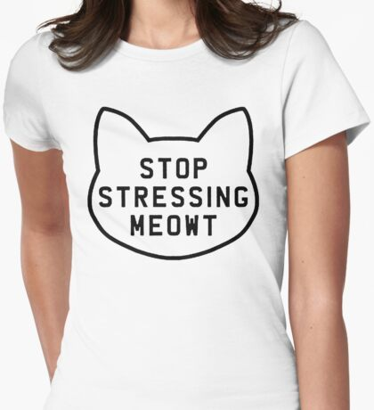 Stop stressing meowt Womens Fitted T-Shirt