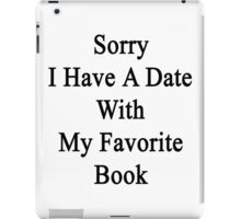 Sorry I Have A Date With My Favorite Book  iPad Case/Skin