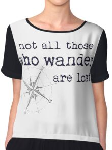 Not all those who wander are lost - JRR Tolkien  Chiffon Top