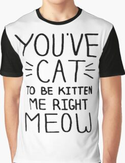 You've cat to be kitten Graphic T-Shirt