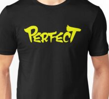 Perfect!!! Unisex T-Shirt