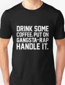 Drink Some Coffee Put On Gangsta Rap Handle It Unisex T-Shirt