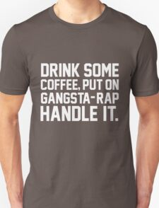 Drink Some Coffee Put On Gangsta Rap Handle It T-Shirt
