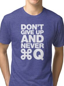 Don't give up and never quit Tri-blend T-Shirt