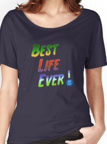 Best Life Ever Women's Relaxed Fit T-Shirt