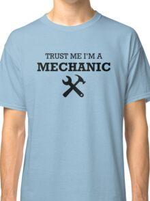 TRUST ME I'M A MECHANIC Classic T-Shirt