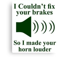 I Couldn't fix your brakes So I Made your Horn Louder Canvas Print