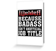 welder because badass isn't an official job title Greeting Card