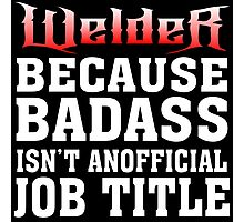 welder because badass isn't an official job title Photographic Print