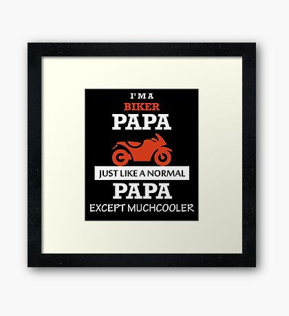 I'M A BIKER PAPA JUST LIKE A NORMAL PAPA EXCEPT MUCH COOLER  Framed Print