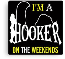 i'm a hooker on the weekends Canvas Print