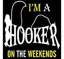 i'm a hooker on the weekends Photographic Print