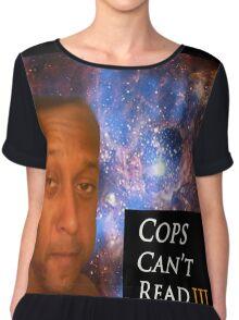 cops cant read Chiffon Top