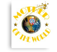 Mother's Day Gifts - Mother of the World Canvas Print
