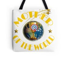 Mother's Day Gifts - Mother of the World Tote Bag