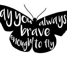 May You Always Be Brave Enough to Fly by HannahJill12