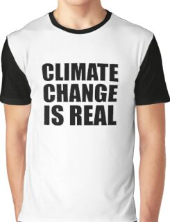 Climate Change . . .  Graphic T-Shirt
