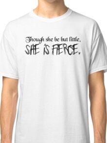 Little but Fierce - Black - Shakespeare Quote Classic T-Shirt