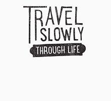 Travel Slowly Unisex T-Shirt