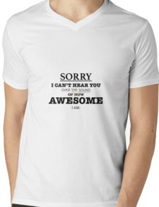 I can't hear you over my AWESOME Mens V-Neck T-Shirt