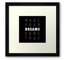 Make Your Dreams Come True Framed Print