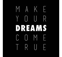 Make Your Dreams Come True Photographic Print