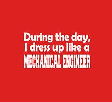 During the day, i dress up like a Mechanical Engineer Unisex T-Shirt