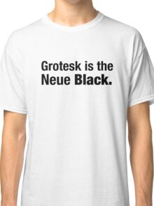 Grotesk Haas the Neue Black. Classic T-Shirt