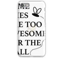 Some Flies are too Awesome for the Wall iPhone Case/Skin
