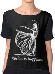 passion is happiness Chiffon Top