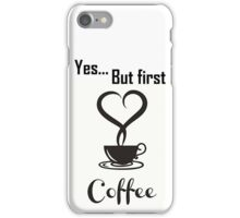 Yes, but first coffee iPhone Case/Skin