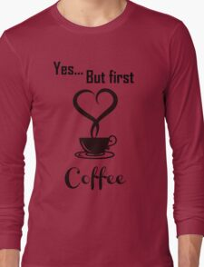 Yes, but first coffee T-Shirt