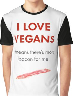 Vegans mean more bacon! Graphic T-Shirt