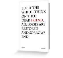 but if the while i think on thee, dear friend Greeting Card