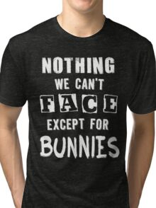 ...except for Bunnies Tri-blend T-Shirt