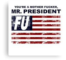 """You're a Mother F*cker, Mr. President""  Canvas Print"