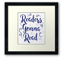 Readers Gonna Read (in brush script) Framed Print