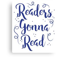 Readers Gonna Read (in brush script) Canvas Print