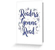Readers Gonna Read (in brush script) Greeting Card