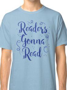 Readers Gonna Read (in brush script) Classic T-Shirt