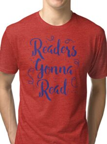 Readers Gonna Read (in brush script) Tri-blend T-Shirt