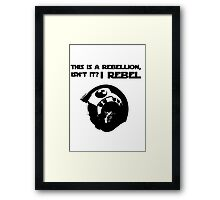 this is a rebellion isn't it? Framed Print