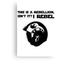 this is a rebellion isn't it? Canvas Print