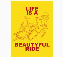 LIFE IS A BEAUTYFUL RIDE Unisex T-Shirt