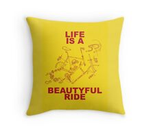 LIFE IS A BEAUTYFUL RIDE Throw Pillow