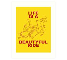 LIFE IS A BEAUTYFUL RIDE Art Print